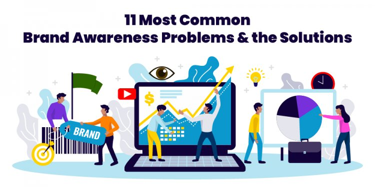 11 Most Common Brand Awareness Problems and the Solutions