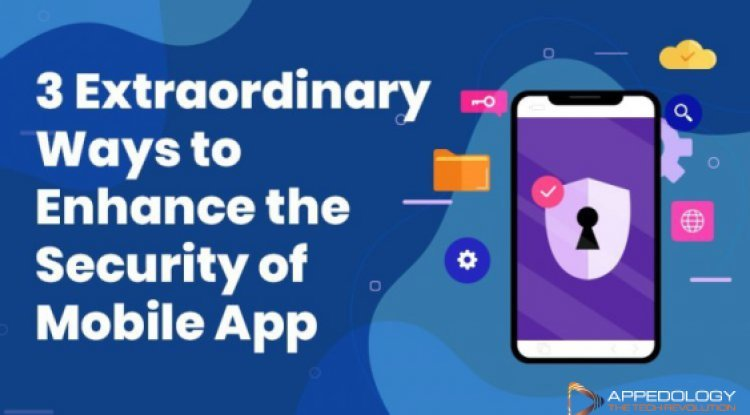 3 Extraordinary Ways to Enhance the Security of Mobile App
