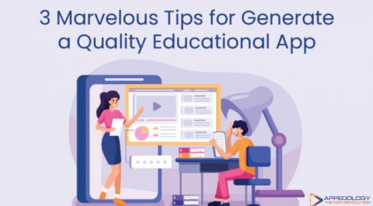 3 Marvelous Tips for Generate a Quality Educational App