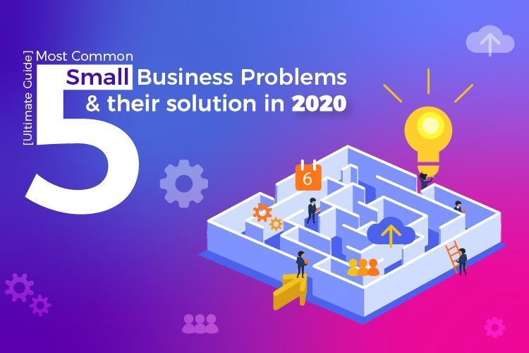 5 Most Common Small Business Problems and their solution in 2020 [Ultimate Guide]