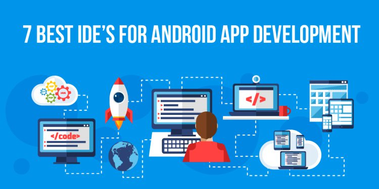 7 Best IDE's for Android App Development