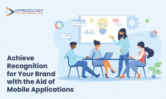 Achieve Recognition for Your Brand with the Aid of Mobile Applications