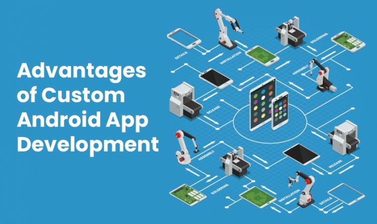 Advantages of Custom Android App Development