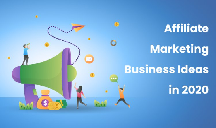Affiliate Marketing Business Ideas in 2020