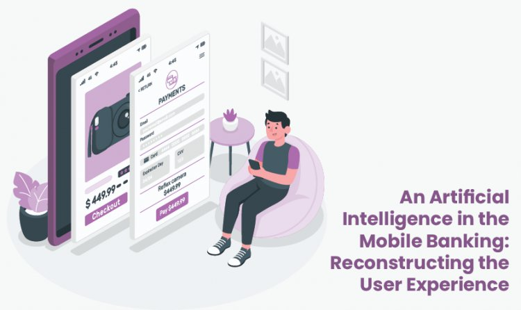 An Artificial Intelligence in the Mobile Banking: Reconstructing the User Experience