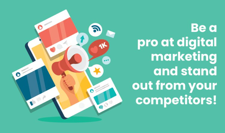 Be a pro at Digital Marketing and stand out from your Competitors!