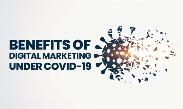 Benefits of Digital Marketing under Covid19