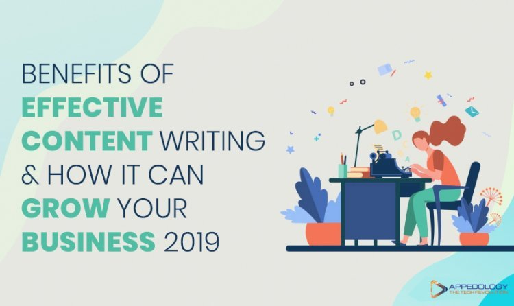 Benefits of Effective Content Writing & How It Can Grow Your Business 2020