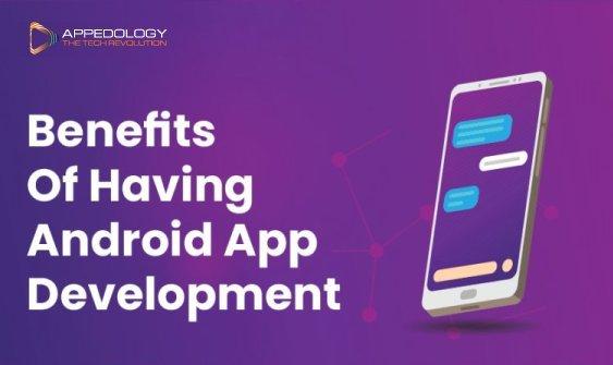 Benefits of having Android App Development