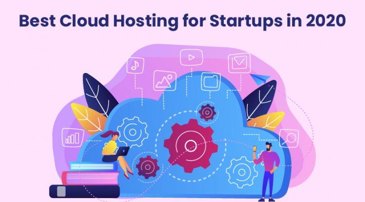 Best Cloud Hosting For Startups In 2020