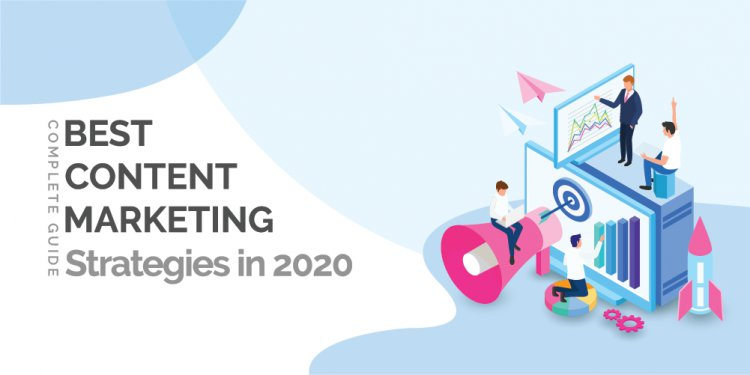 Best Content Marketing Strategies in 2020 [Complete Guide]