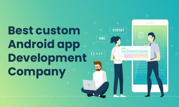Best Custom Android App Development Company