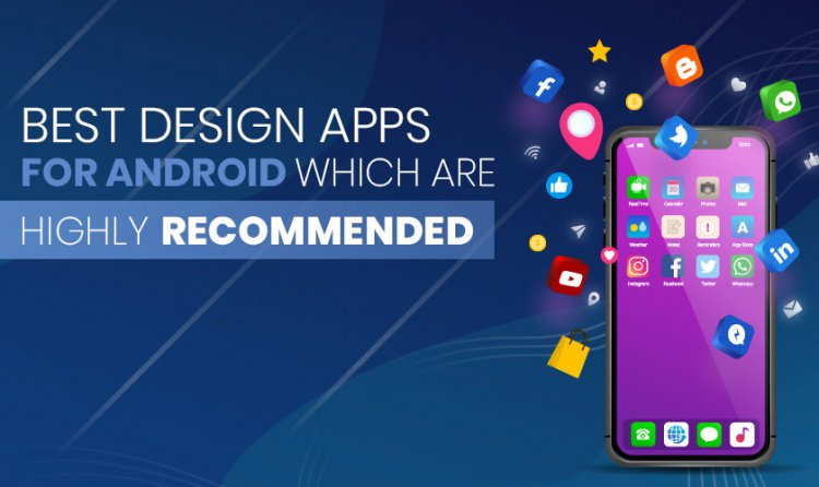 Best Design Apps for Android Which are Highly Recommended