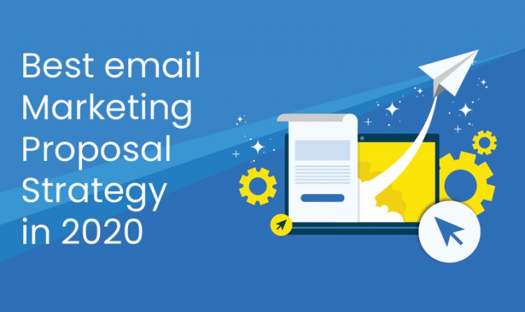 Best Email Marketing Proposal Strategy in 2020