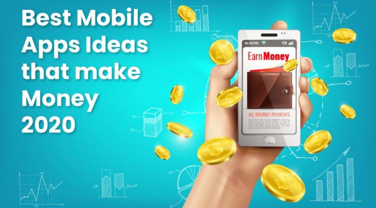 Best Mobile Apps Ideas that make Money 2020