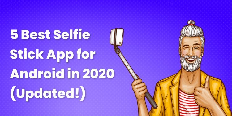 Best Selfie Stick App for Android