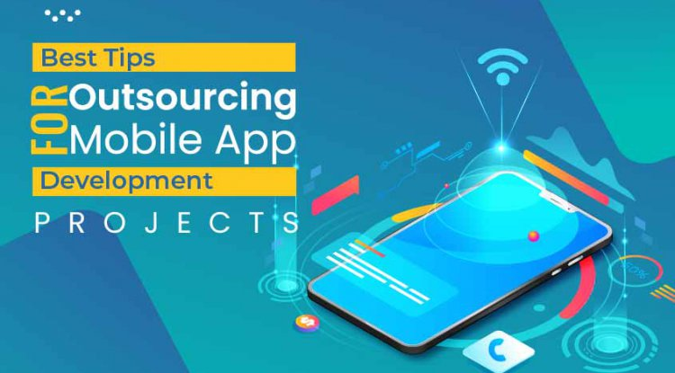 Best Tips For Outsourcing Mobile App Development Projects