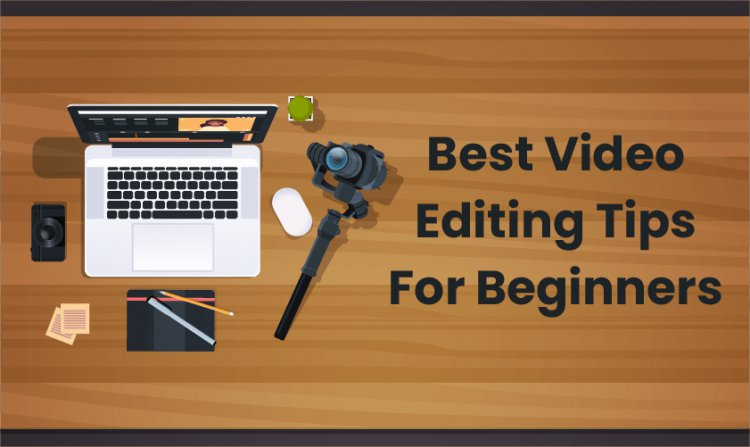 Best Video Editing Tips For Beginners