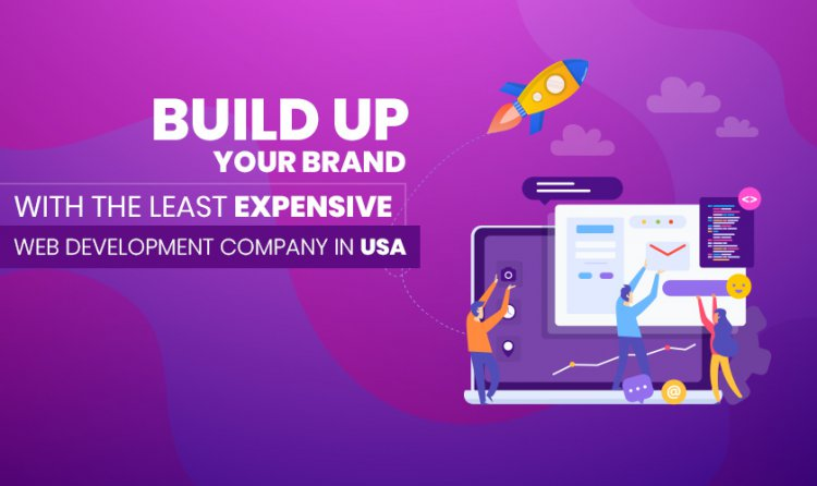 Build Up Your Brand with the Least Expensive Web Development Company in USA