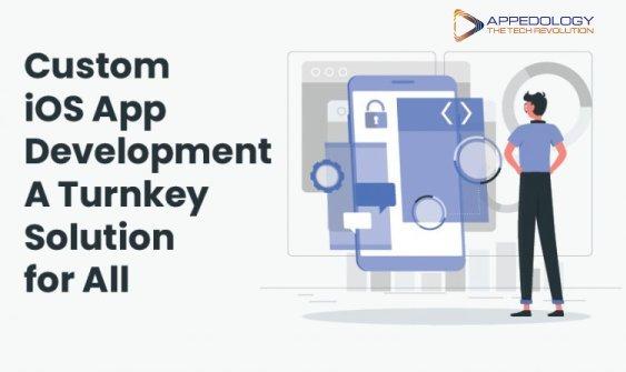 Custom iOS App Development A Turnkey Solution for All