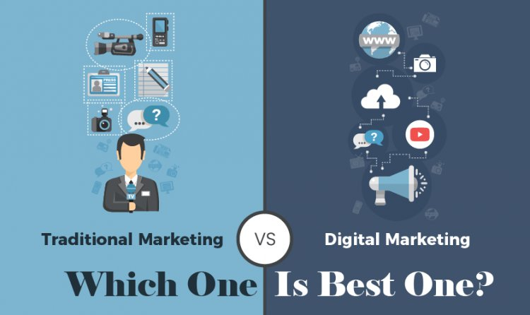 Digital Marketing Vs. Traditional Marketing: Which One Is Best One?