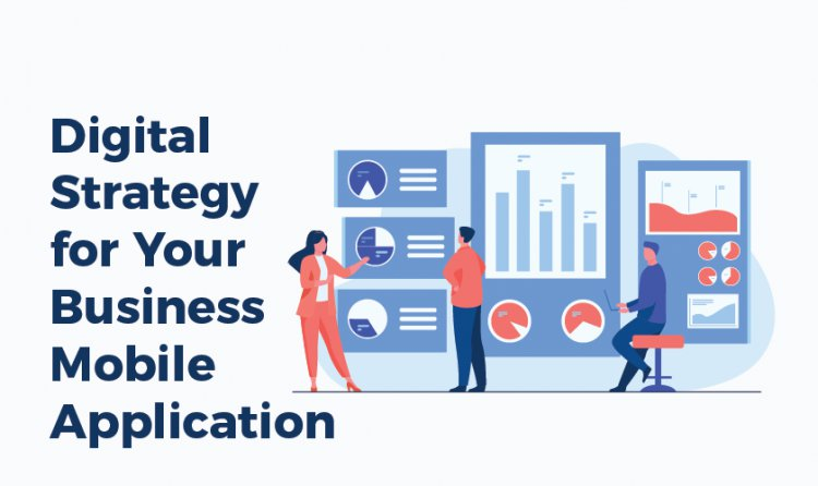 Digital Strategy for Your Business Mobile Application