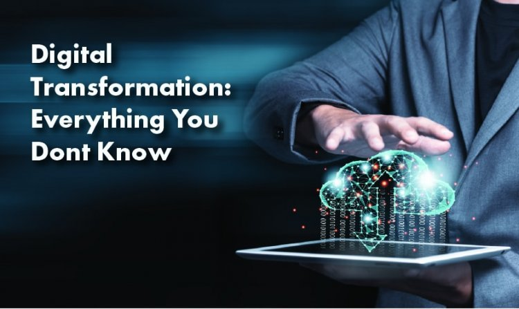 Digital Transformation: Everything You Didn't Know