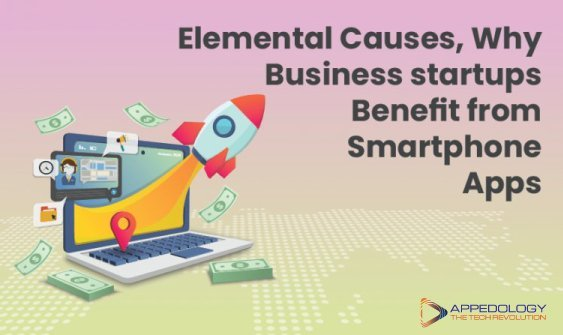 Elemental Causes, Why Business Startups Benefit from Smartphone Apps