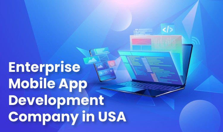 Enterprise Mobile App Development Company in USA