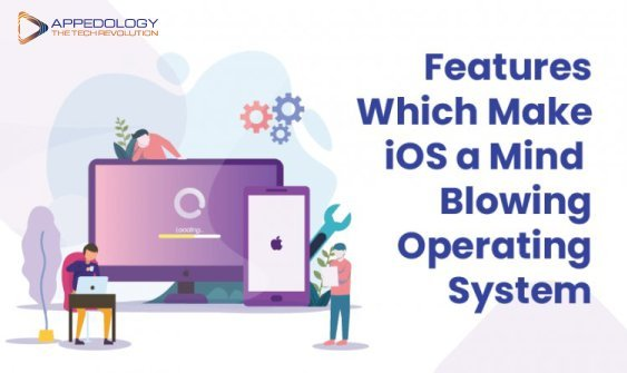 Features Which Make iOS a Mind-Blowing Operating System