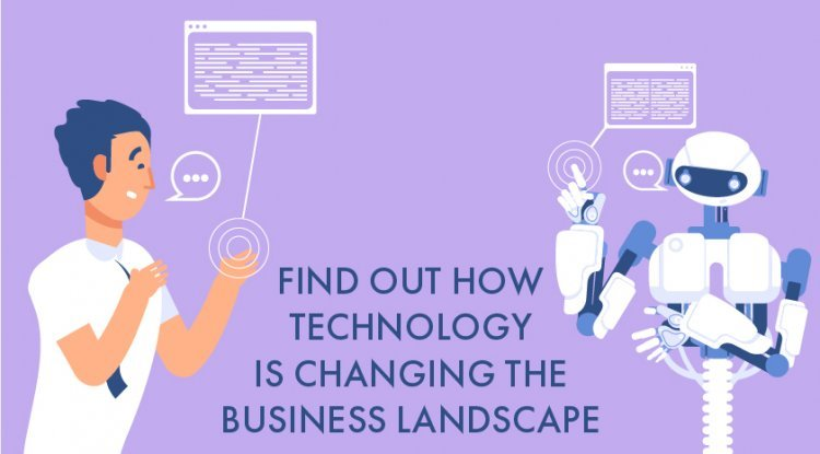 Find Out How Technology Is Changing the Business Landscape
