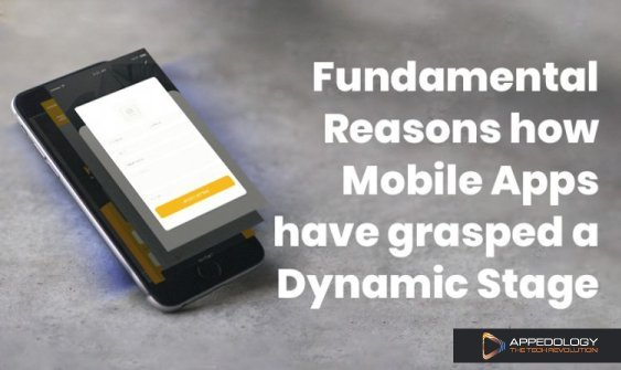 Fundamental Reasons how Mobile Apps have grasped a Dynamic Stage