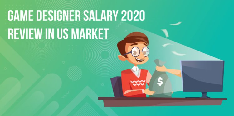 Game Designer Salary 2020 Review in US Market