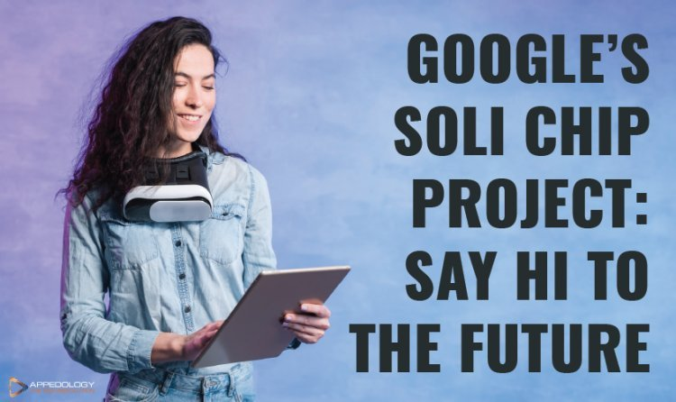 Google's Soli Chip Project: Say Hi to the Future