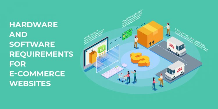 Hardware And Software Requirements for E-Commerce Websites