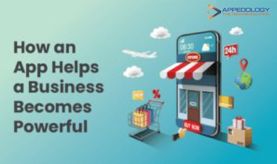 How an App Helps a Business Becomes Powerful