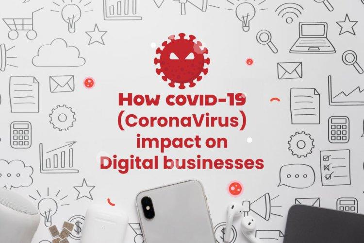 How Covid 19 (Corona Virus) Impact on Digital Businesses