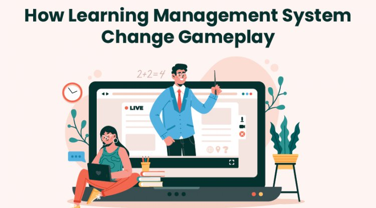 How Learning Management System Change Gameplay