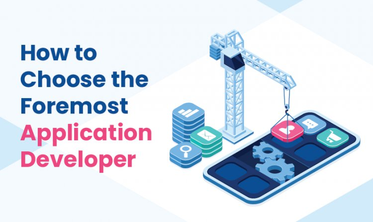 How to choose the foremost application developer