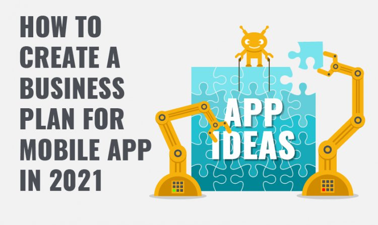 How to Create a Business Plan for Mobile Application in 2021