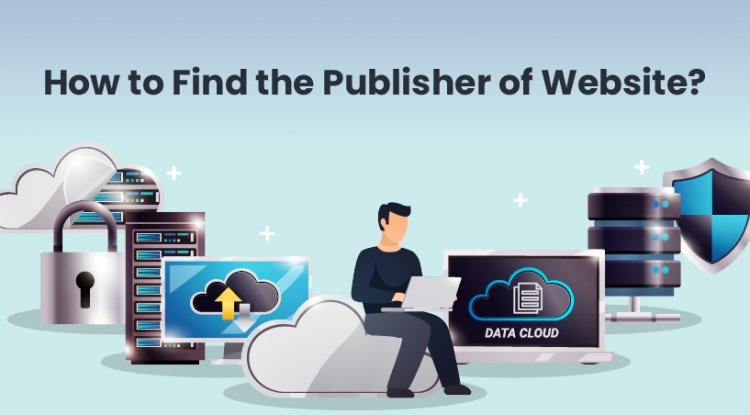 How to Find the Publisher of Website