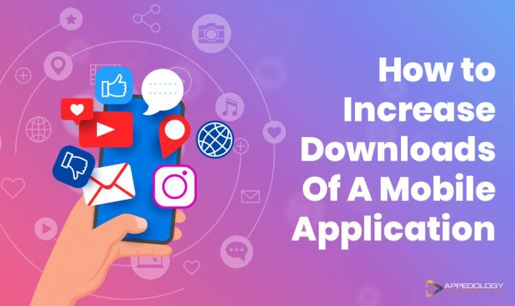How to Increase Downloads Of A Mobile Application.