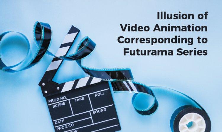 Illusion of Video Animation Corresponding to Futurama Series