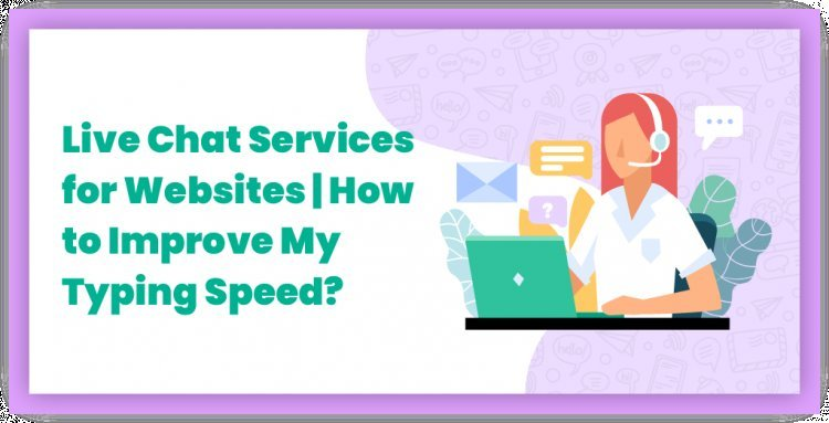 Live Chat Services for Websites | How to Improve My Typing Speed?