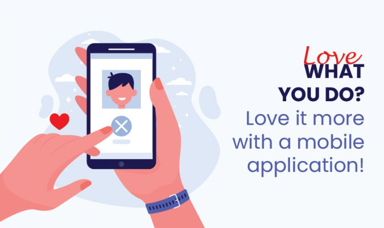 Love what you do? Love it more with a mobile application!