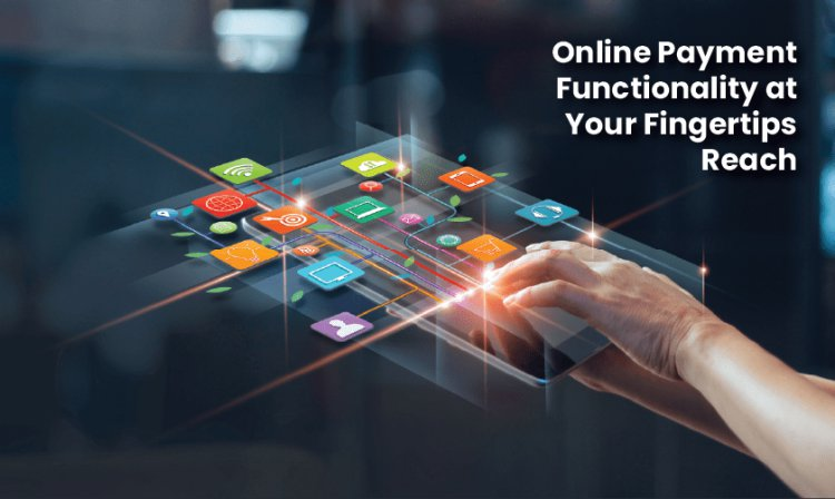 Online Payment Functionality at Your Fingertips Reach