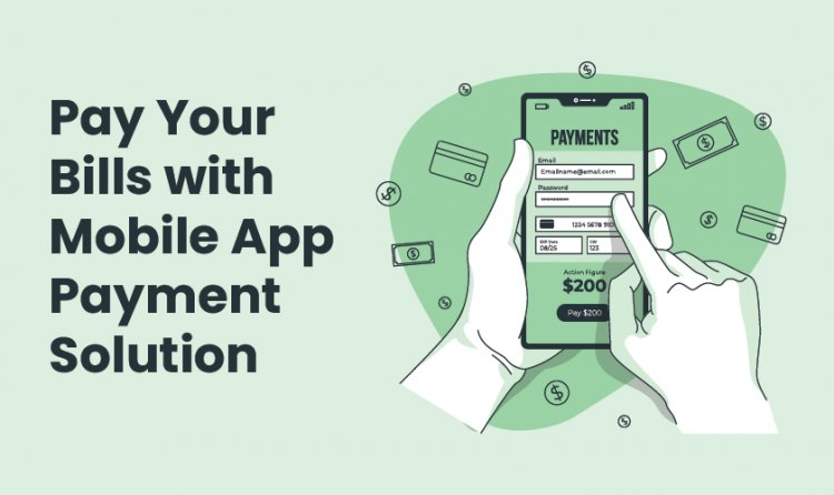 Pay Your Bills with Mobile App Payment Solution