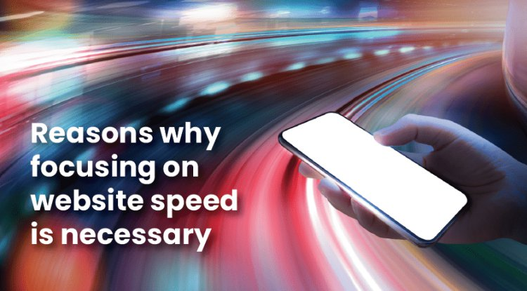 Reasons why focusing on website speed is necessary