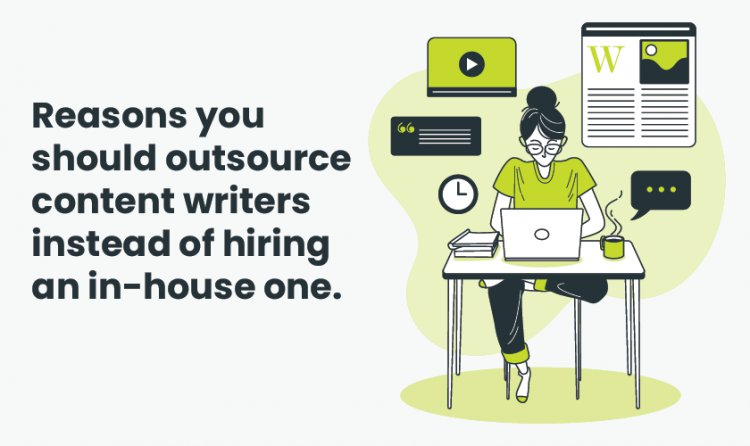 Reasons You Should Outsource Content Writers Instead Of Hiring an In-house One