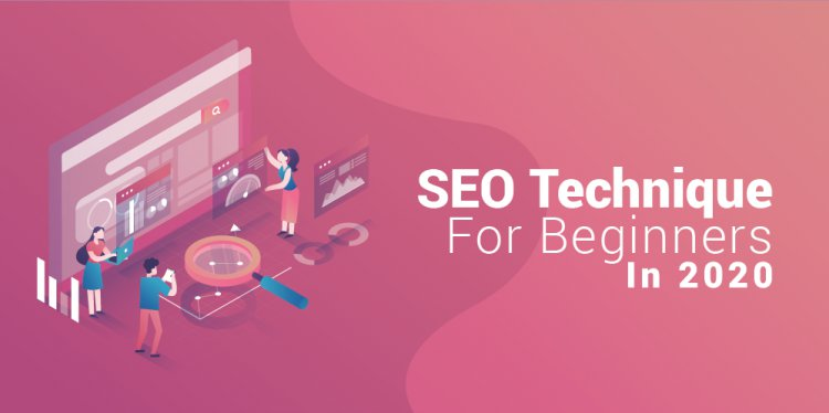 SEO Technique For Beginners In 2020